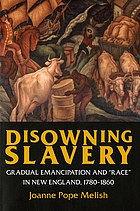 "Disowning slavery : gradual emancipation and ""race"" in New England, 1780-1860"