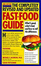 The completely revised and updated fast-food guide : what's good, what's bad, and how to tell the difference