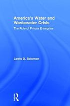 America's water and wastewater crisis : the role of private enterprise
