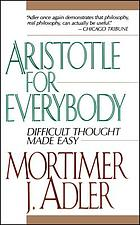 Aristotle for everybody : difficult thought made easy