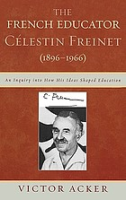 The French educator Célestin Freinet (1896-1966) : an inquiry into how his ideas shaped education