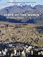 State of the world 2007 : our urban future : a Worldwatch Institute report on progress toward a sustainable society