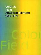 Color as field : American painting, 1950-1975