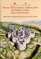 Henry VIII's coastal artillery fort at Camber Castle, Rye, East Sussex : an archaeological, structural and historical investigation