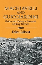 Machiavelli and Guicciardini; politics and history in sixteenth-century Florence