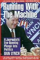 Running with the machine : a journalist's eye-opening plunge into politics
