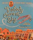 "Nobody owns the sky : the story of ""brave Bessie"" Coleman"