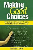 Making good choices : developing responsibility, respect, and self-discipline in grades 4-9