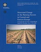Structural change in the farming sectors in Central and Eastern Europe : lessons for the EU accession : second World Bank/FAO Workshop, June 27-29, 1999