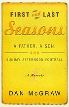 First and last seasons : a father, a son, and Sunday afternoon football