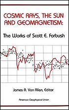 Cosmic rays, the sun, and geomagnetism the works of Scott E. Forbush