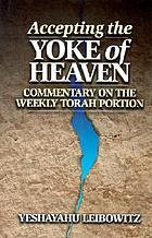 Accepting the yoke of heaven : commentary on the weekly Torah portion