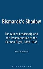 Bismarck's shadow the cult of leadership and the transformation of the German right, 1898-1945