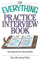 The everything practice interview book : be prepared for any question