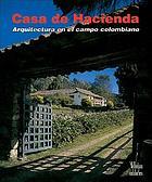 Casa de hacienda : arquitectura en el campo colombiano