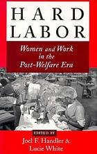 Hard labor : women and work in the post-welfare era