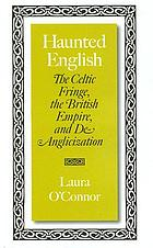 Haunted English the Celtic fringe, the British Empire, and de-anglicization