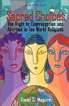 Sacred choices : the right to contraception and abortion in ten world religions
