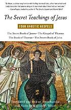 The secret teachings of Jesus : four Gnostic gospels