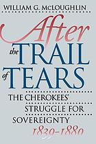 After the Trail of Tears : the Cherokees' struggle for sovereignty, 1839-1880