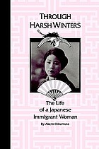 Through harsh winters : the life of a Japanese immigrant woman Through harsh winters : the life of a Japanese immigrant woman