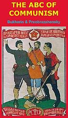 The ABC of communism; a popular explanation of the program of the Communist Party of Russia