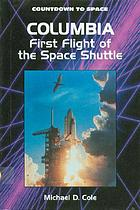 Columbia : first flight of the space shuttle