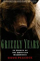 Grizzly years : in search of the American wilderness