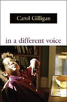 In a different voice : psychological theory and women's development