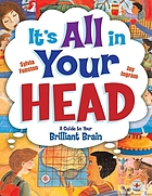 It's all in your head : a guide to your brillant brain