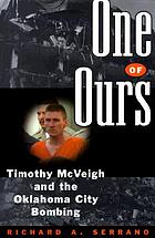 One of ours : Timothy McVeigh and the Oklahoma City bombing