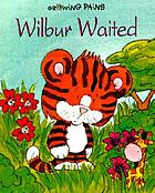 Wilbur waited