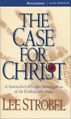 The case for Christ : [journalist's personal investigation of the evidence for Jesus]