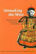 "Unmaking the West : ""what-if"" scenarios that rewrite world history"
