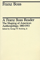 The shaping of American anthropology, 1883-1911; a Franz Boas reader