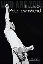 Who are you : the life of Pete Townshend : a biography
