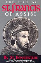 "The life of St. Francis of Assisi : from the ""Legenda Sancti Francisci"""