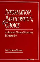 Information, participation, and choice : an economic theory of democracy in perspective