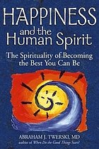 Happiness and the human spirit : the spirituality of becoming the best you can be