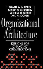 Organizational architecture : designs for changing organizations