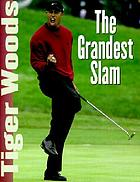 Tiger Woods : the grandest slam
