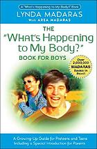 The 'what's happening to my body?' book for boys : a growing-up guide for parents and teens, including a special introduction for parents