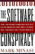 The software conspiracy why software companies put out faulty products, how they can hurt you, and what you can do about it