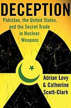 Deception : Pakistan, the United States, and the secret trade in nuclear weapons