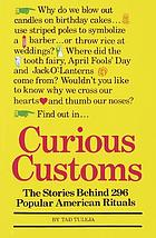 Curious customs : the stories behind 296 popular American rituals