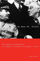 My dear Mr. Stalin the complete correspondence between Franklin D. Roosevelt and Joseph V. Stalin