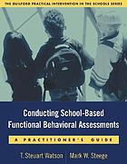 Conducting school-based functional assessments : a practitioner's guide