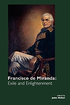 Francisco de Miranda : exile and enlightenment