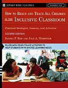 How to reach and teach all children in the inclusive classroom : practical strategies, lessons, and activities