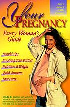 Your pregnancy : every woman's guide